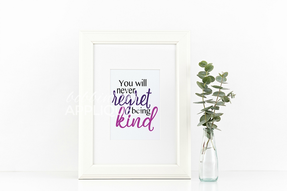 You will never regret being kind Digital Cut File