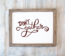 Don't Gather Freebie EXCLUSIVE Digital Cut File